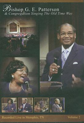 Bishop G.E. Patterson & Congregation Singing the Old Time Way: Recorded Live in Memphis, TN: Volume 2
