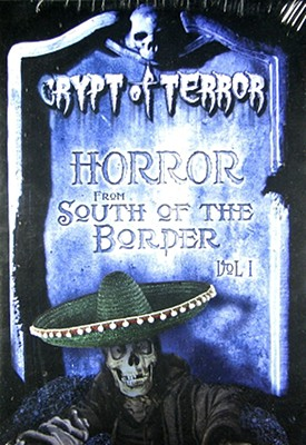Crypt of Terror: Horror from South of the Border Volume 1