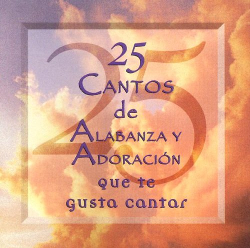 25 Cantos de Alabanza y Adoracion = 25 Praise & Worship Songs You Love to Sing 9787474015549
