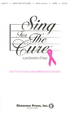 Sing for the Cure: A Proclamation of Hope: Benefiting the Susan G. Komen Breast Cancer Foundation; Satb