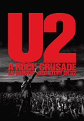 U2: A Rock Crusade, an Unauthorized Story on U2