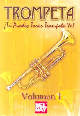 trompeta: Volume 1: Tu Peudes Tocar la Trompeta Ya!