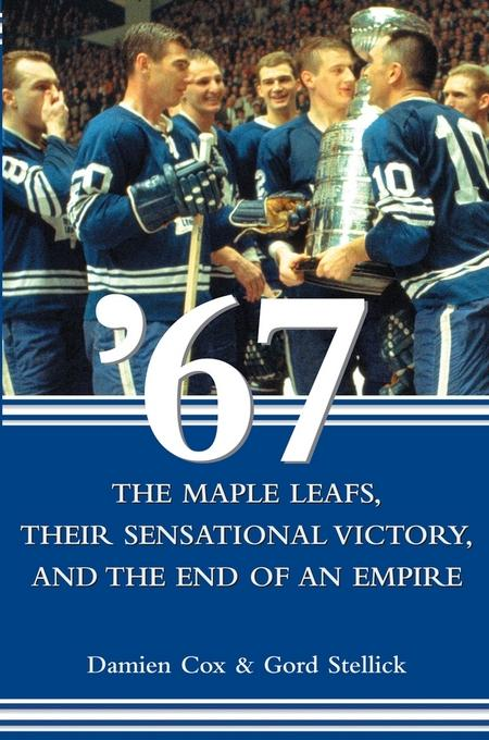 '67: The Maple Leafs, Their Sensational Victory, and the End of an Empire EB9780470739273