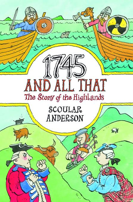 1745 And All That: The Story of the Highlands EB9780857901293