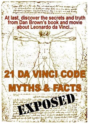 21 Da Vinci Code Myths and Facts Exposed: At last, discover the secrets and truth about Dan Brown's book and movie of Leonardo Da Vinci EB9780977744145