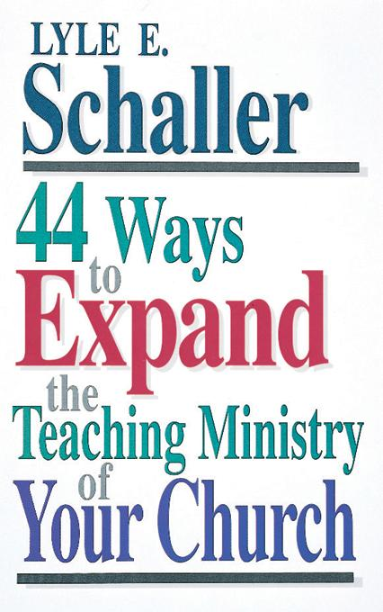44 Ways to Expand the Teaching Ministry of Your Church EB9780687028061