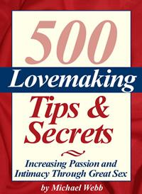 500 Lovemaking Tips and Secrets: Increasing Passion and Intimacy Through Great Sex EB9780974686240