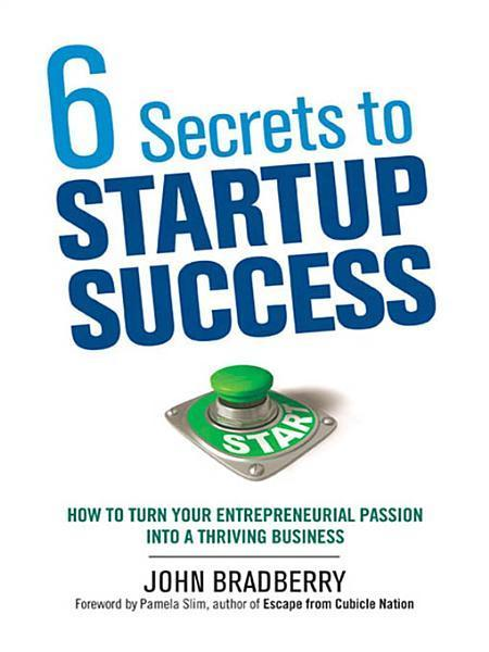 6 Secrets to Startup Success: How to Turn Your Entrepreneurial Passion into a Thriving Business EB9780814416075
