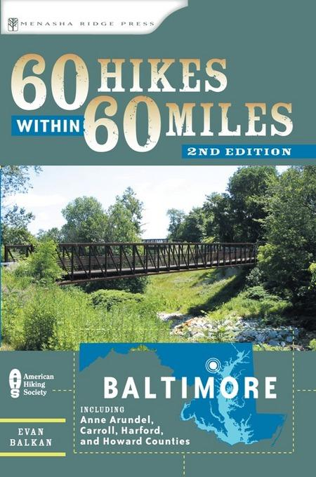 60 Hikes Within 60 Miles: Baltimore: Including Anne Arundel, Carroll, Harford, and Howard Counties Evan Balkan