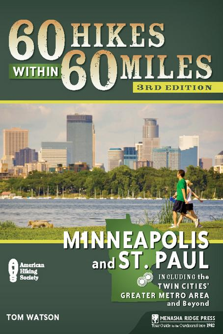 60 Hikes Within 60 Miles: Minneapolis and St. Paul: Including the Twin Cities' Greater Metro Area and Beyond EB9780897329347