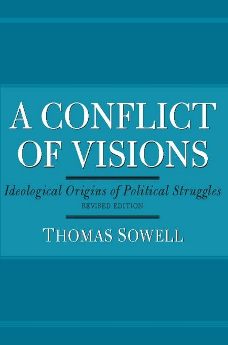 A Conflict of Visions: Idealogical Origins of Political Struggles EB9780465004669