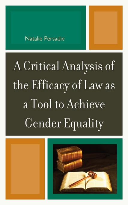 A Critical Analysis of the Efficacy of Law as a Tool to Achieve Gender Equality EB9780761858102