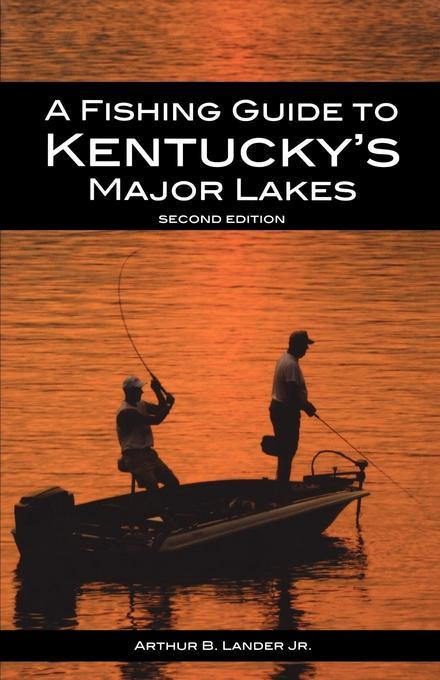 A Fishing Guide to Kentucky's Major Lakes EB9780813137858
