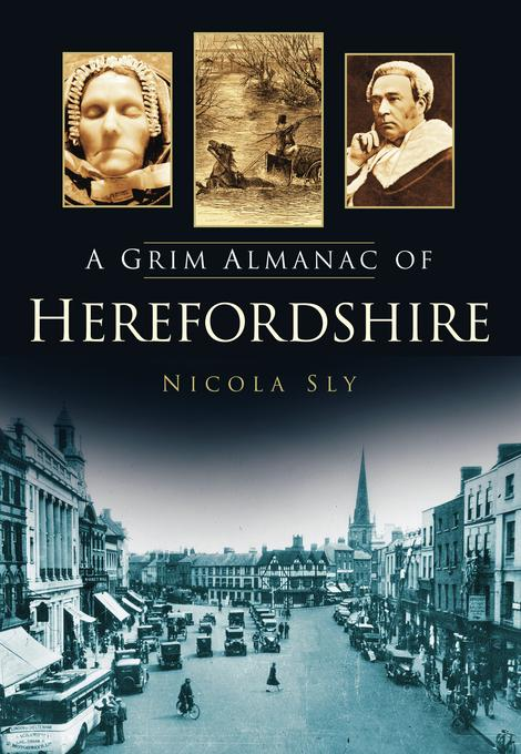 A Grim Almanac of Herefordshire EB9780752482194