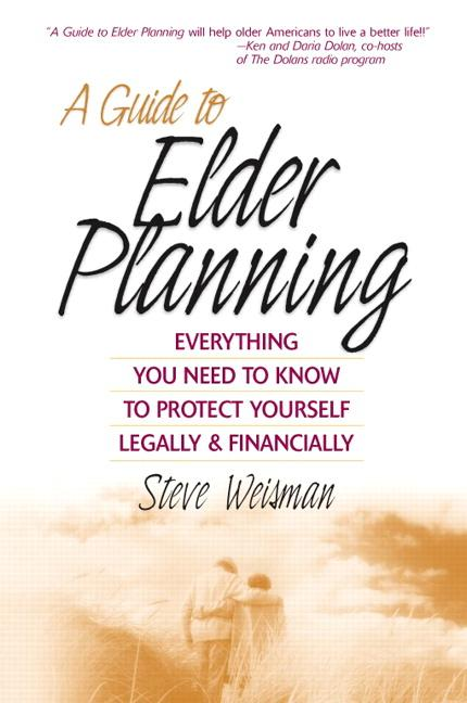 A Guide to Elder Planning: Everything You Need to Know to Protect Yourself Legally and Financially EB9780132044967