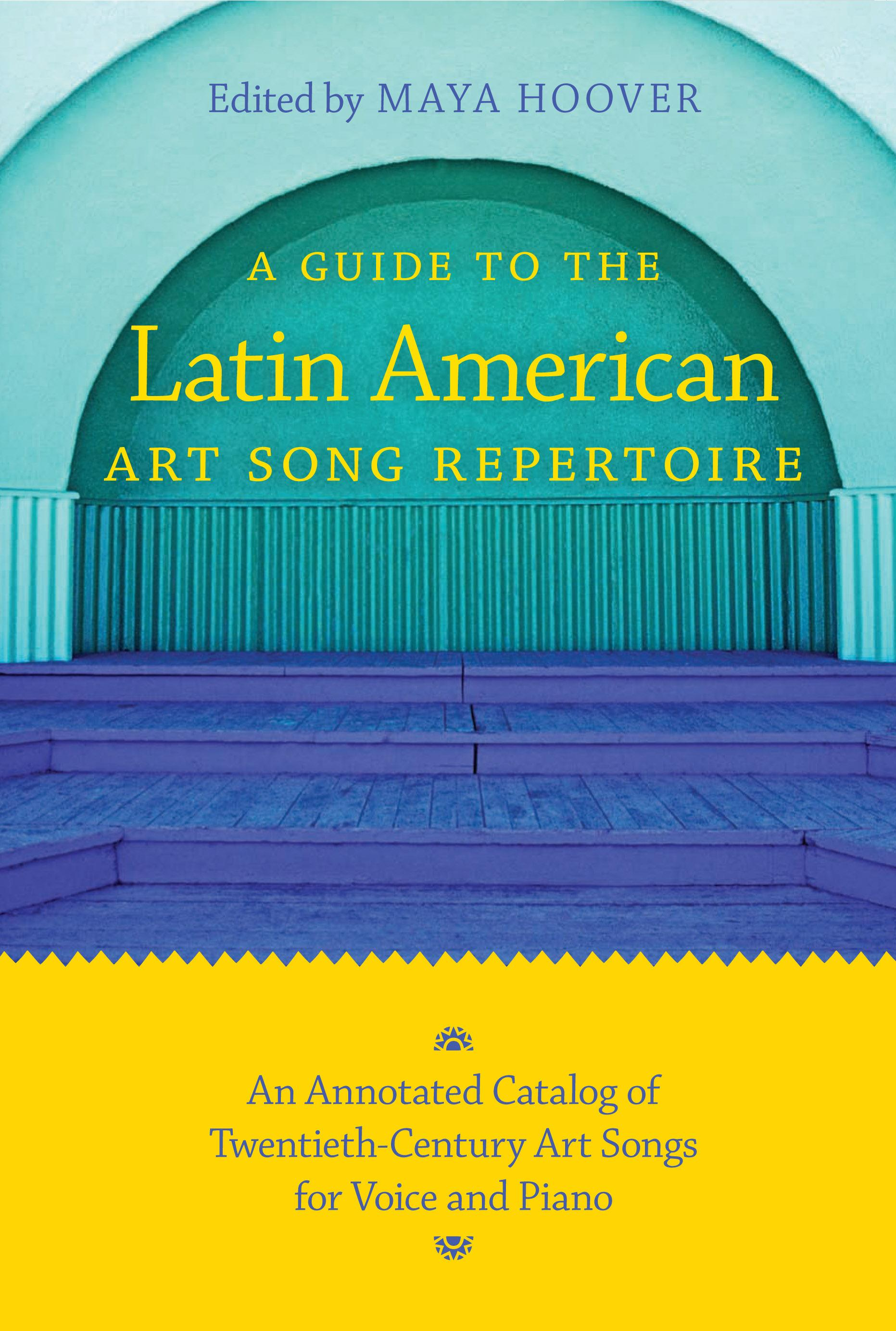 A Guide to the Latin American Art Song Repertoire: An Annotated Catalogue of Twentieth-Century Art Songs for Voice and Piano EB9780253003966