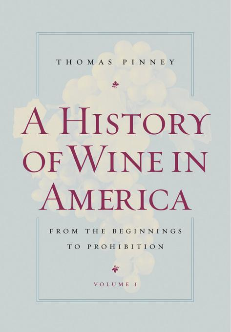 A History of Wine in America, Volume 1: From the Beginnings to Prohibition EB9780520934580