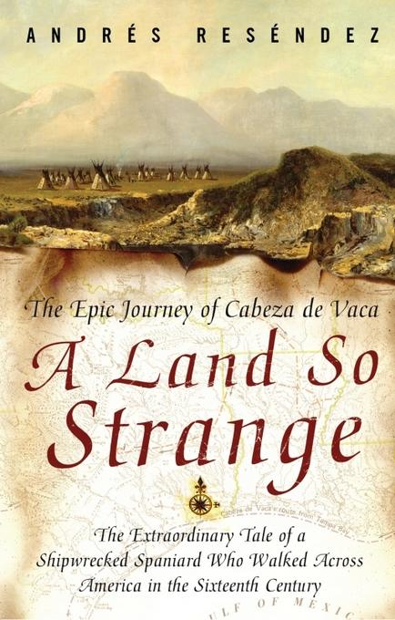 A Land So Strange: The Epic Journey of Cabeza de Vaca EB9780465010349