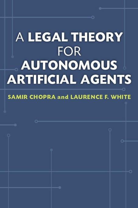 A Legal Theory for Autonomous Artificial Agents EB9780472026760