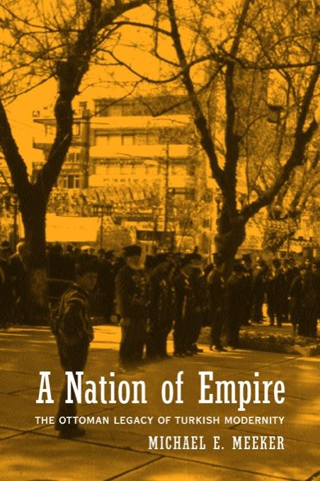 A Nation of Empire: The Ottoman Legacy of Turkish Modernity EB9780520929128