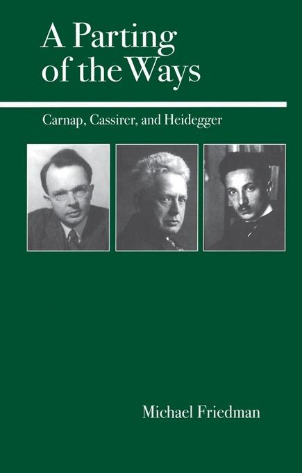 A Parting of the Ways: Carnap, Cassirer, and Heidegger EB9780812697551