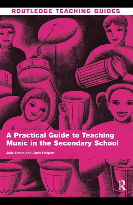 A Practical Guide to Teaching Music in the Secondary School EB9780203877999