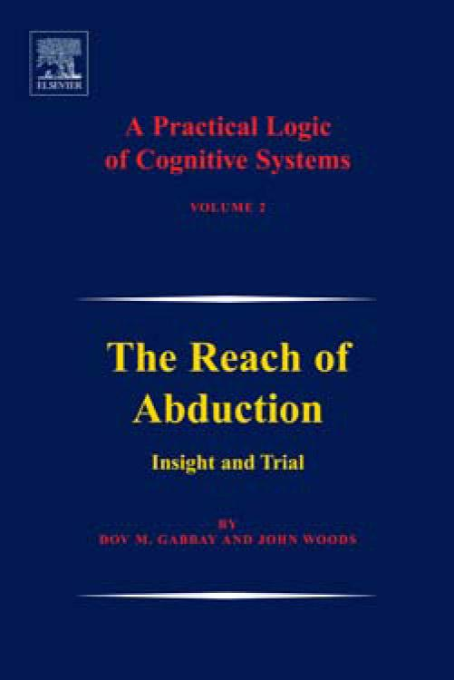 A Practical Logic of Cognitive Systems: The Reach of Abduction: Insight and Trial EB9780080460925