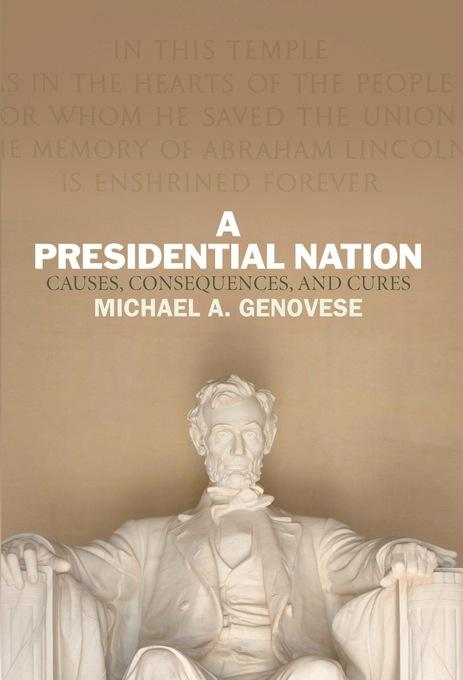 A Presidential Nation: Causes, Consequences, and Cures EB9780813347226