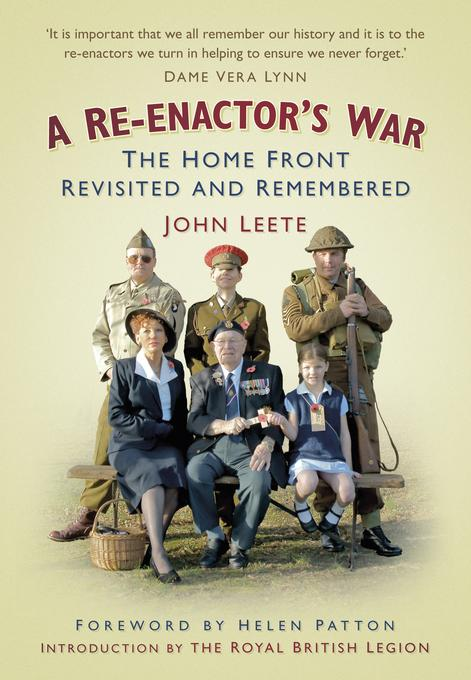 A Re-enactor's War: The Home Front Revisited and Remembered EB9780752486536