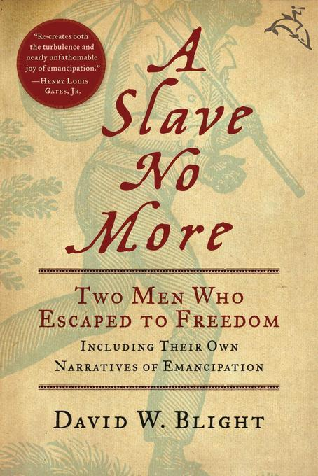 A Slave No More: Two Men Who Escaped to Freedom, Including Their Own Narratives of Emancipation EB9780156035484