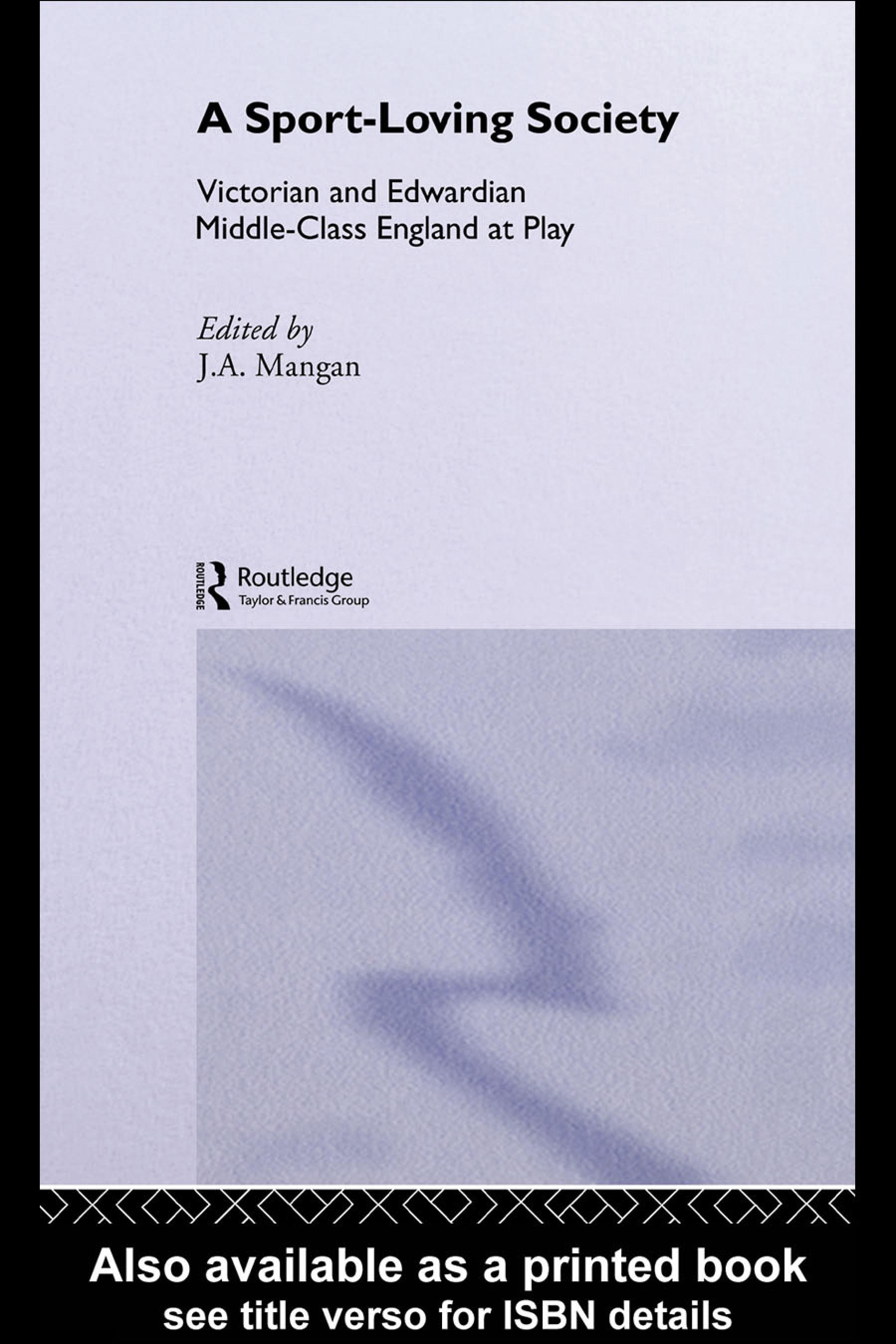 A Sport-Loving Society: Victorian and Edwardian Middle-Class England at Play EB9780203497401