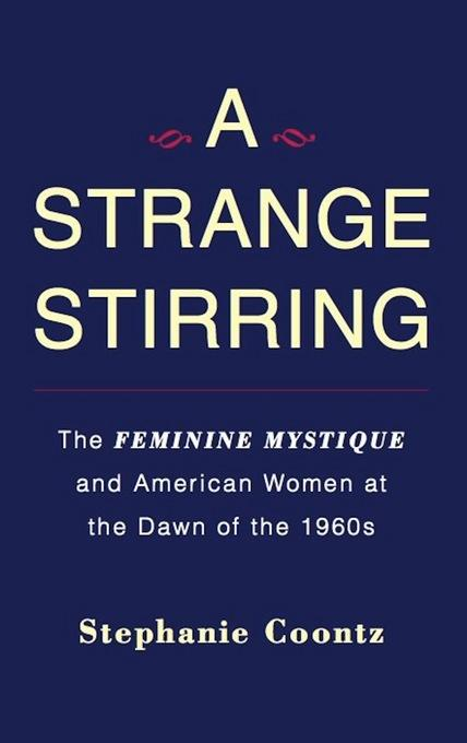 A Strange Stirring: The Feminine Mystique and American Women at the Dawn of the 1960s EB9780465022328