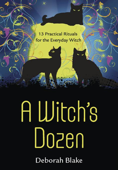 A Witch's Dozen: 13 Practical Rituals for the Everyday Witch EB9780738735450