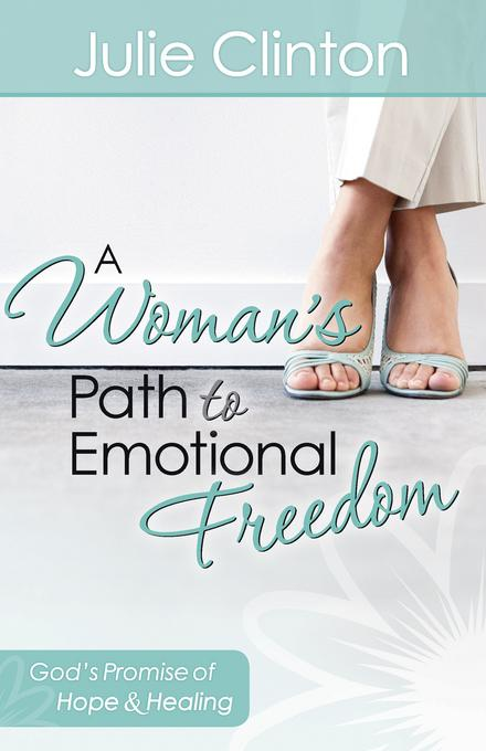 A Woman's Path to Emotional Freedom: God's Promise of Hope and Healing EB9780736939911