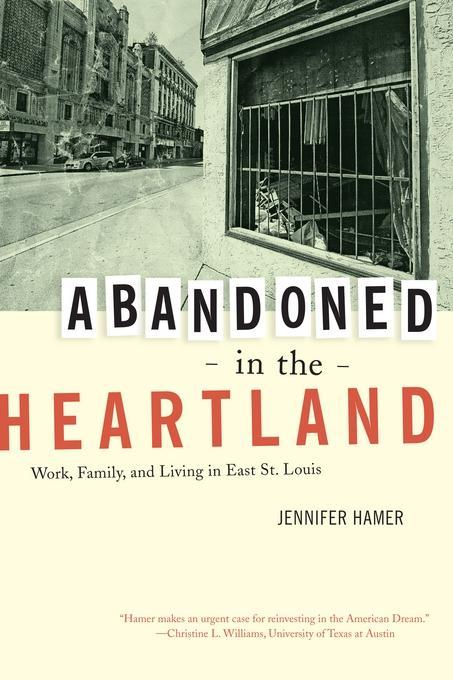 Abandoned in the Heartland: Work, Family, and Living in East St. Louis EB9780520950177