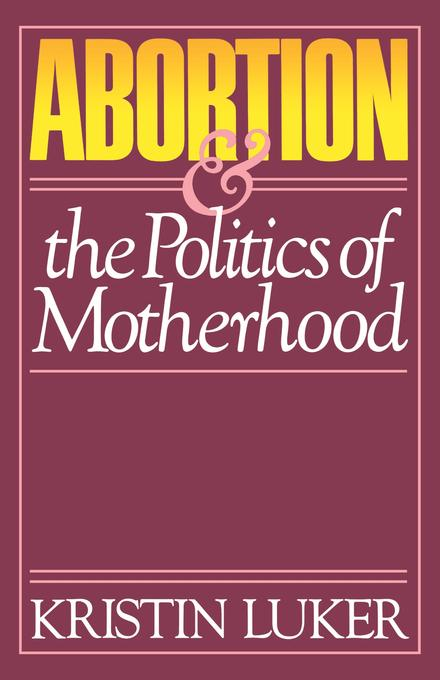 Abortion and the Politics of Motherhood EB9780520907928