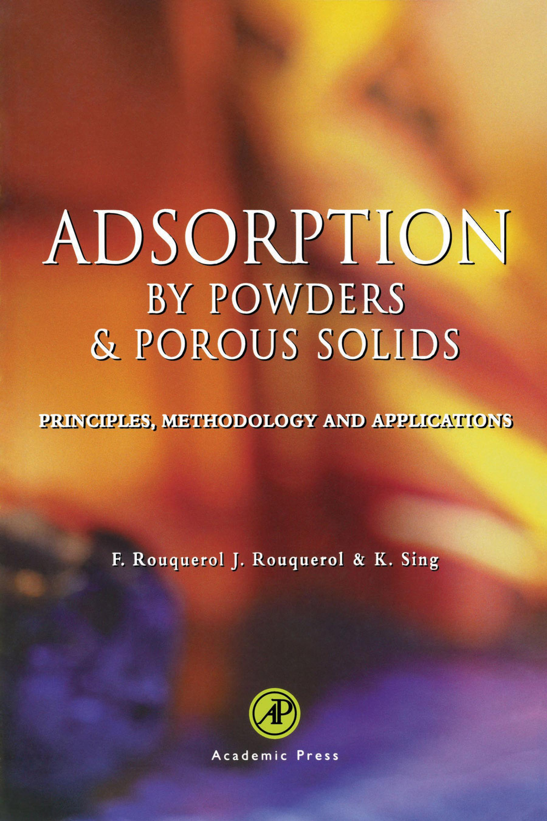 Adsorption by Powders and Porous Solids Fran?oise Rouquerol, Jean Rouquerol, Kenneth S.W. Sing