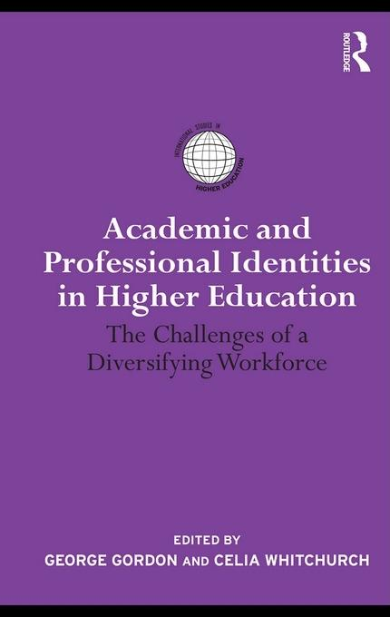 Academic and Professional Identities in Higher Education: The Challenges of a Diversifying Workforce EB9780203865255