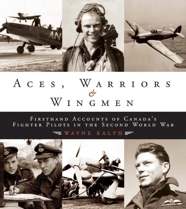 Aces, Warriors and Wingmen: The Firsthand Accounts of Canada's Fighter Pilots in the Second World War EB9780470158142