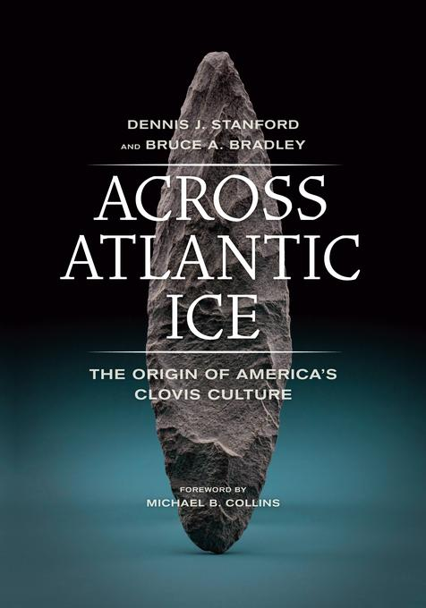 Across Atlantic Ice: The Origin of America's Clovis Culture EB9780520949676