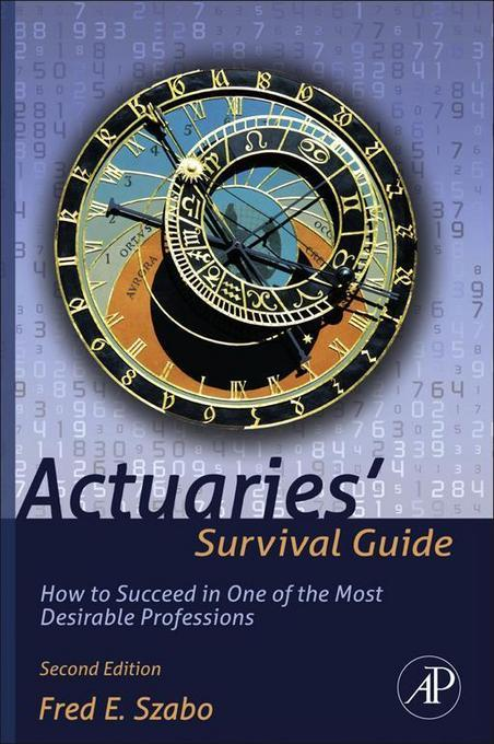 Actuaries' Survival Guide: How to Succeed in One of the Most Desirable Professions EB9780123869890