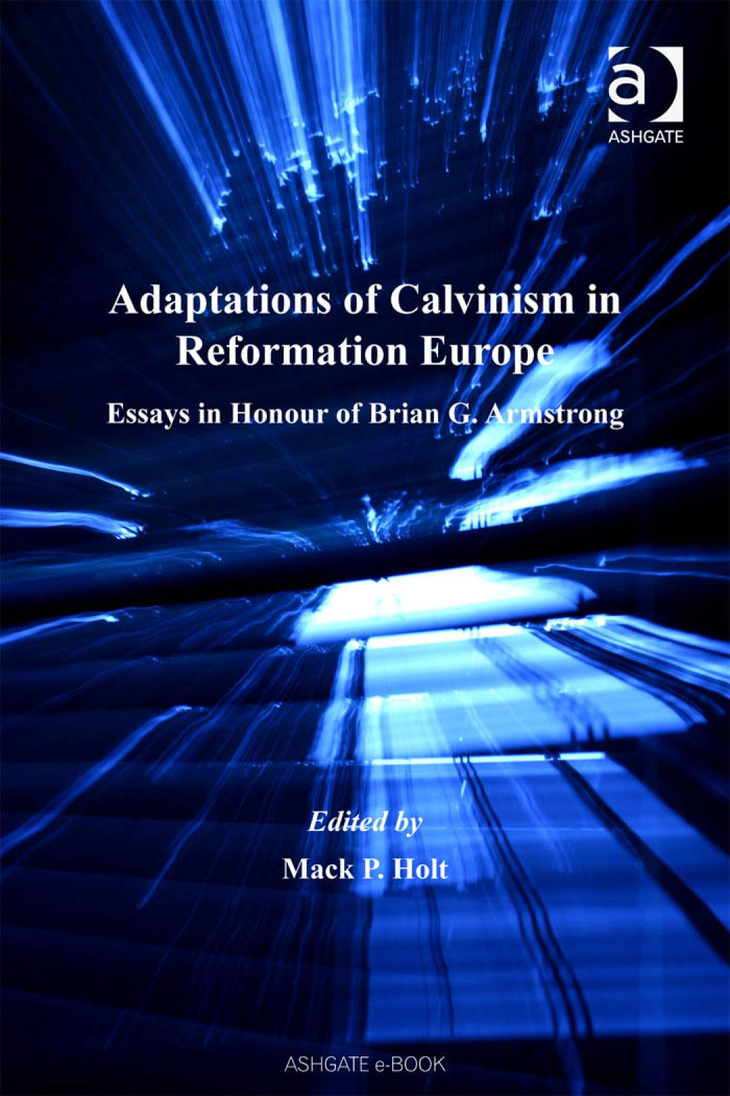 Adaptations of Calvinism in Reformation Europe: Essays in Honour of Brian G Armstrong EB9780754686934