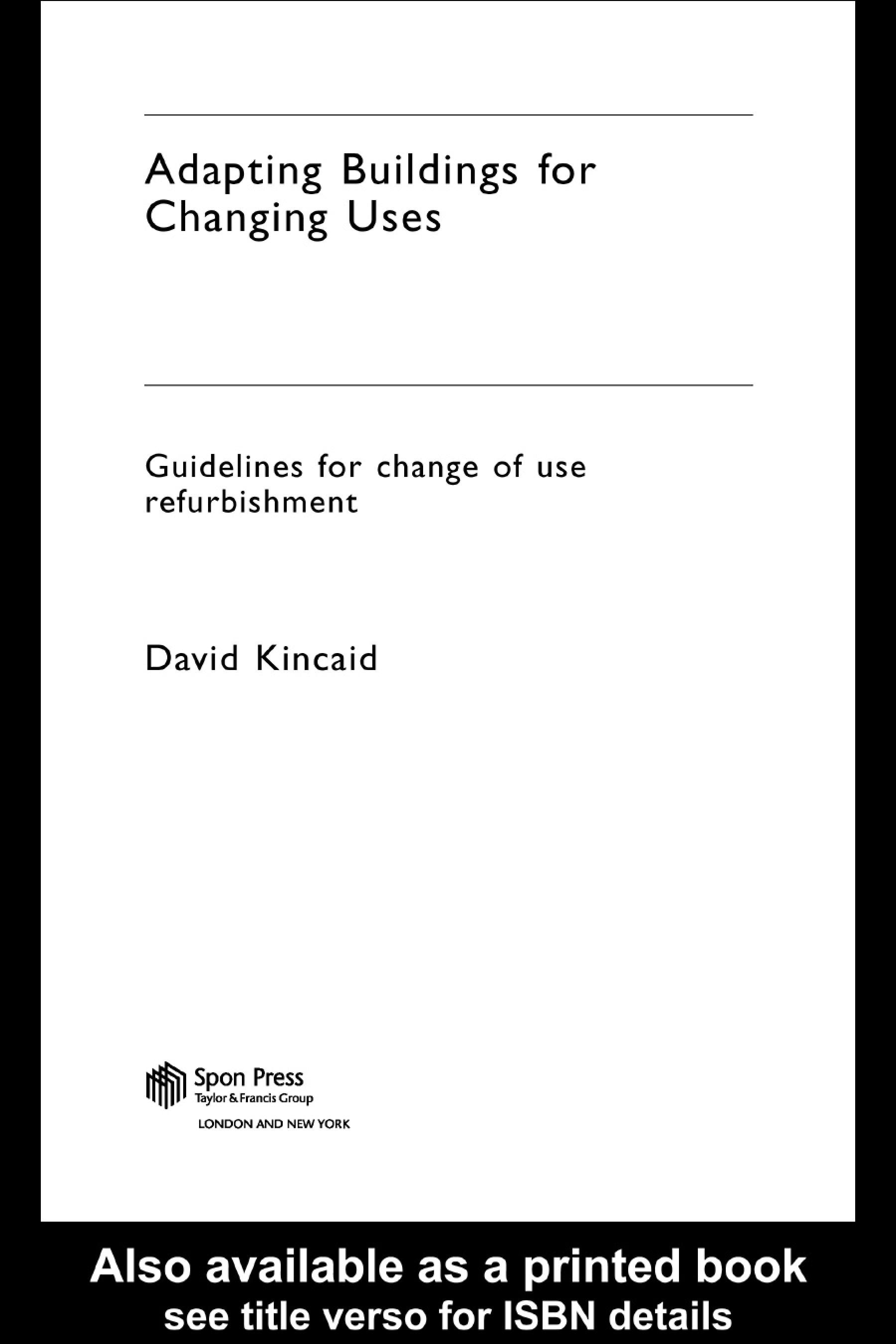 Adapting Buildings for Changing Uses: Guidelines for Change of Use Refurbishment EB9780203223178