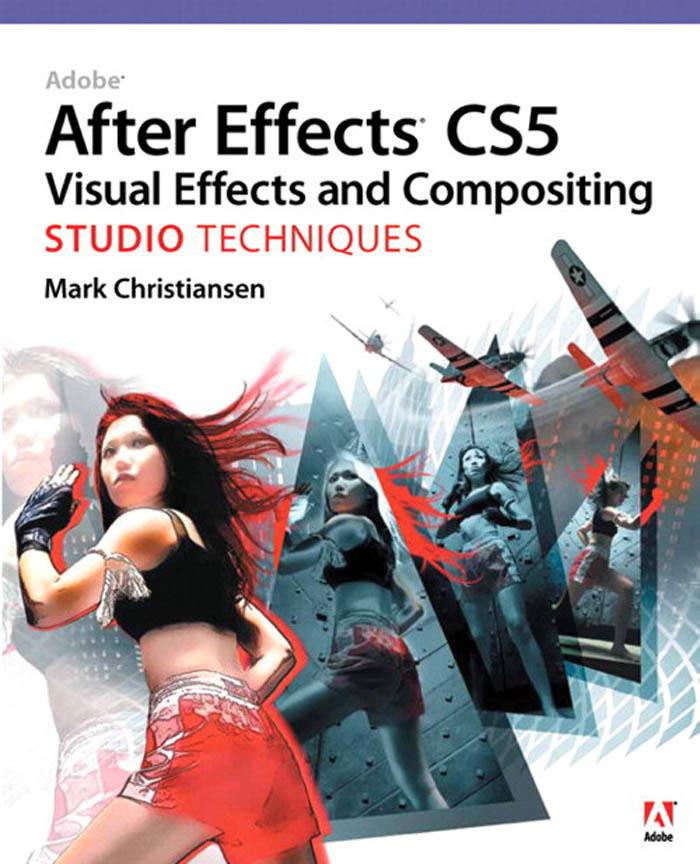 Adobe After Effects CS5 Visual Effects and Compositing Studio Techniques EB9780131390553