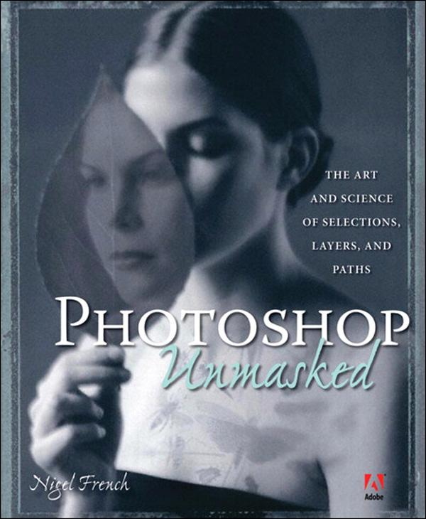 Adobe Photoshop Unmasked: The Art and Science of Selections, Layers, and Paths EB9780132701358