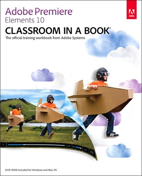 Adobe Premiere Elements 10 Classroom in a Book EB9780132887342