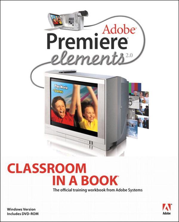 Adobe Premiere Elements 2.0 Classroom in a Book EB9780132798068