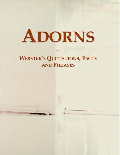 Adorns: Webster?s Quotations, Facts and Phrases