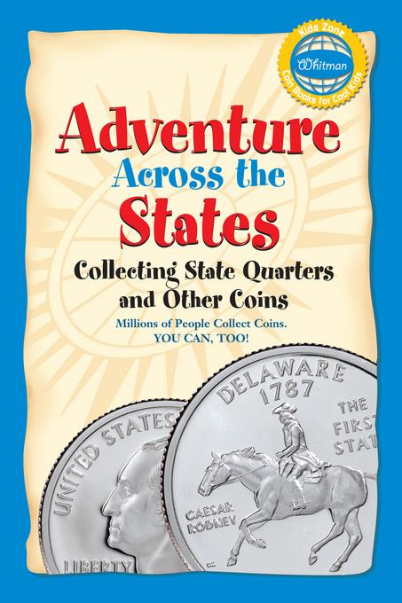 Adventure Across the States, Collecting State Quarters and Other Coins EB9780794834678