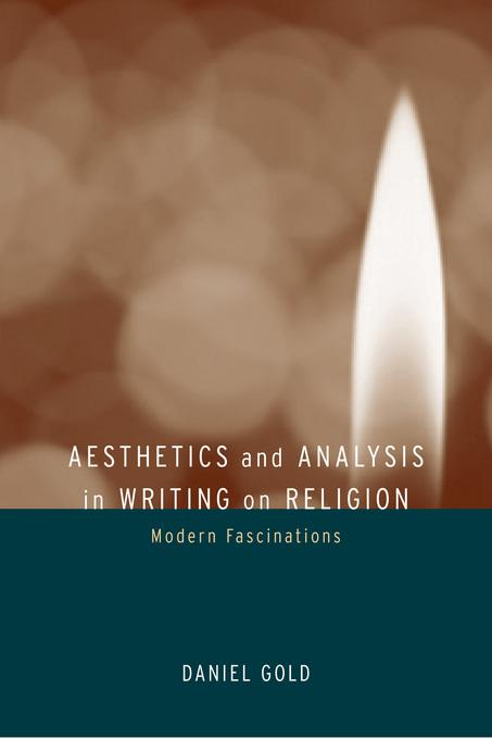 Aesthetics and Analysis in Writing on Religion: Modern Fascinations EB9780520929517